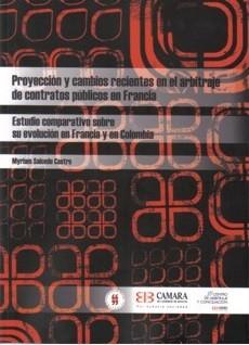 Proyección y cambios recientes en el arbitraje de contratos públicos en Francia. Estudio comparativo sobre su evolución en Francia y en Colombia