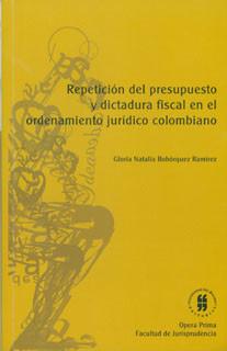 Repetición del presupuesto y dictadura fiscal en el ordenamiento jurídico colombiano
