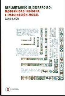 Replanteando el desarrollo: modernidad indígena e imaginación moral