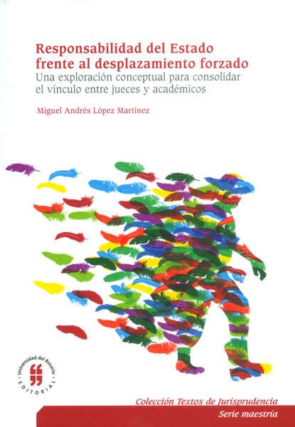 Responsabilidad del Estado frente al desplazamiento forzado. Una exploración conceptual para consolidar el vínculo entre jueces y académicos