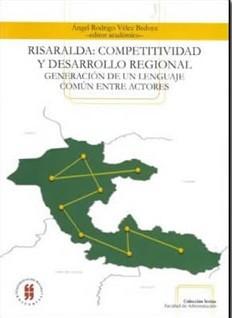 Risaralda: competitividad y desarrollo regional. Generación de un lenguaje común entre actores