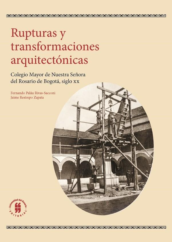 Rupturas y transformaciones arquitectónicas en el Colegio Mayor de Nuestra señora del Rosario de Bogotá, siglo xx