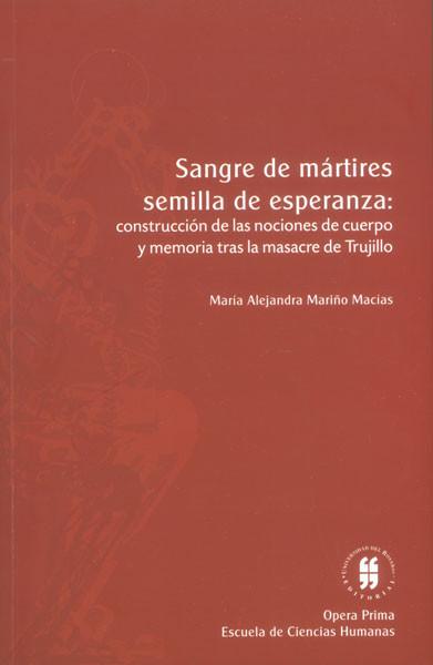 Sangre de mártires semillas de esperanza: construcción de las nociones de cuerpo y memoria tras la masacre de Trujillo