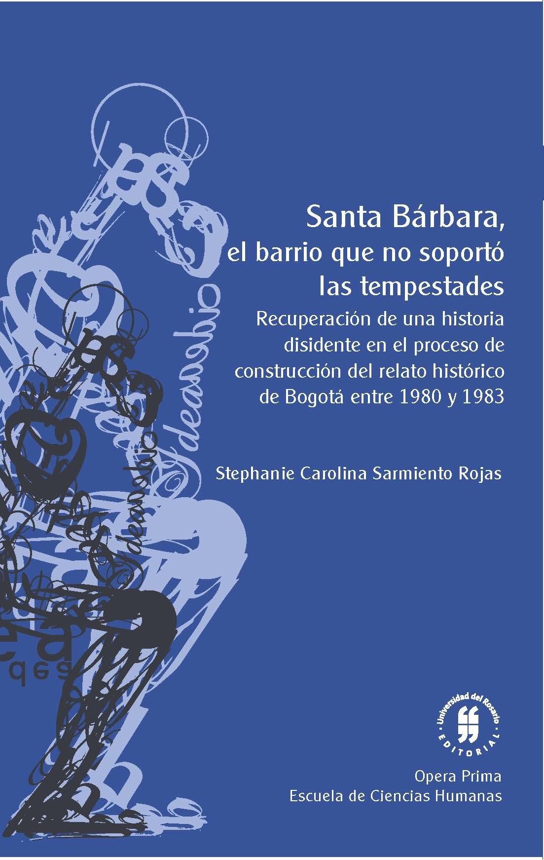 Santa Bárbara, el barrio que no soportó las tempestades. Recuperación de una historia disidente en el proceso de construcción del relato histórico de Bogotá entre (1980 y 1983)