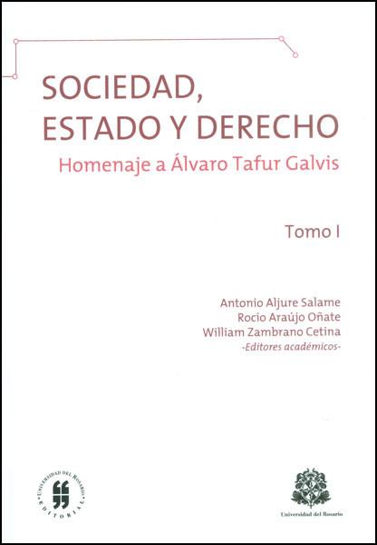 Sociedad, Estado y Derecho: homenaje a Álvaro Tafur Galvis. Tomo I
