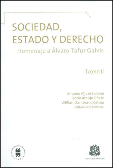 Sociedad, Estado y Derecho: homenaje a Álvaro Tafur Galvis. Tomo II