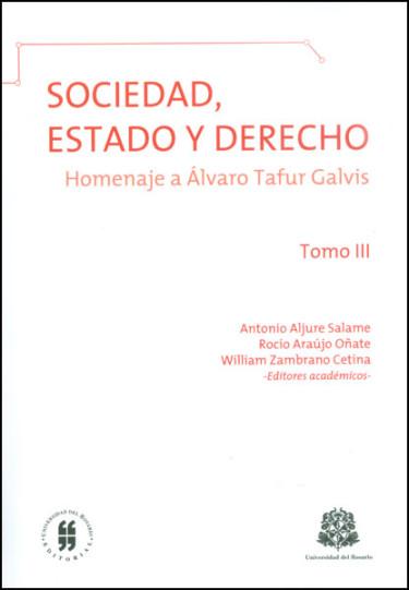 Sociedad, Estado y Derecho: homenaje a Álvaro Tafur Galvis. Tomo III