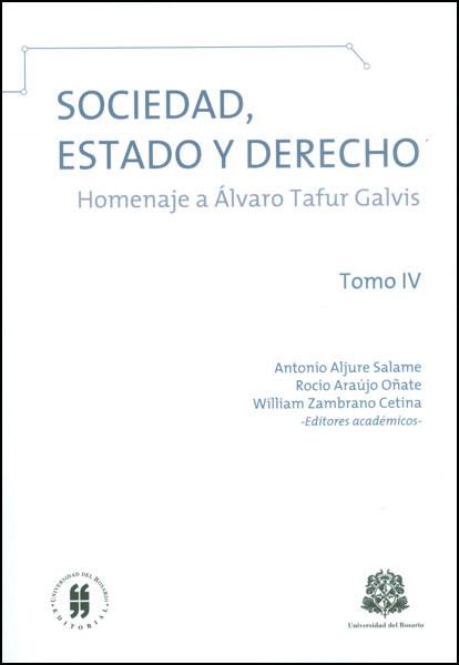 Sociedad, Estado y Derecho: homenaje a Álvaro Tafur Galvis. Tomo IV