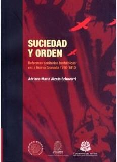 Suciedad y orden. Reformas sanitarias borbónicas en la Nueva Granada 1760-1810