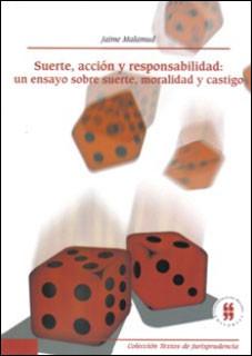 Suerte, acción y responsabilidad: un ensayo sobre suerte, moralidad y castigo