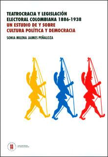 Teatrocracia y legislación electoral colombiana 1886-1938. Un estudio de y sobre cultura política y democracia