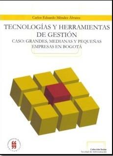Tecnologías y herramientas de gestión. Caso: grandes, medianas y pequeñas empresas en Bogotá