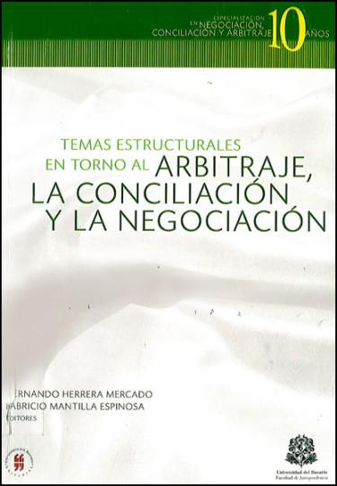 Temas estructurales en torno al arbitraje, la conciliación y la negociación