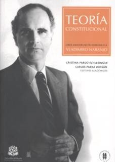 Teoría constitucional. Liber Amicorum en Homenaje a Vladimiro Naranjo