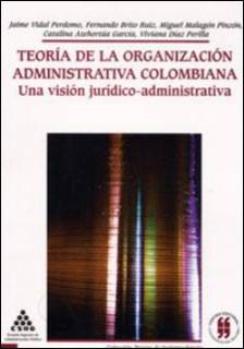 Teoría de la organización administrativa colombiana. Una visión jurídico-administrativa