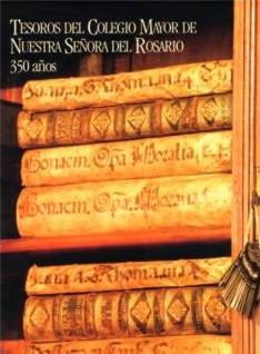 Tesoros del Colegio Mayor de Nuestra Señora del Rosario 350 Años
