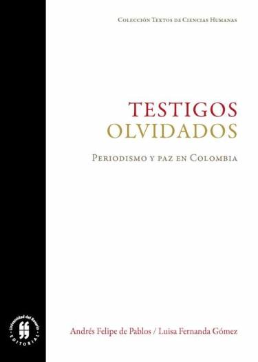 Testigos olvidados. Periodismo y paz en Colombia