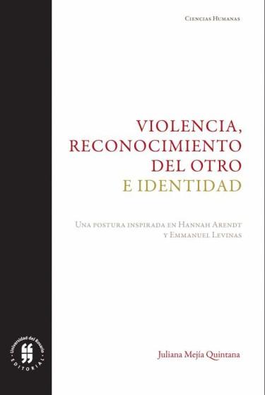 Violencia, reconocimiento del otro e identidad. Una postura inspirada en Hannah Arendt y Emmanuel Levinas