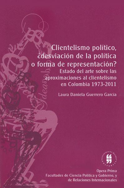Clientelismo político, ¿desviación de la política o forma de representación? Estado del arte sobre las aproximaciones al clientelismo en Colombia 1973 - 2012