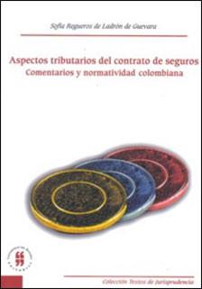 Aspectos tributarios del contrato de seguros. Comentarios y normatividad colombiana