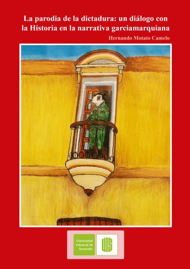 La parodia de la dictadura: Un diálogo con la historia en la narrativa garciamarquiana