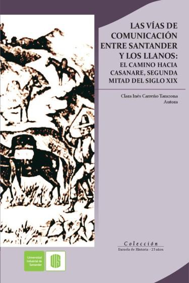 Las vías de comunicación entre santander y los llanos: el camino hacia Casanare, segunda mitad del siglo XIX