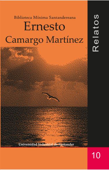 Relatos: Ernesto Camargo Martínez
