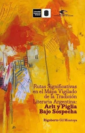 Rutas significativas en el mapa vigilado de la tradición literaria argentina: Arlt y Piglia bajo sospecha