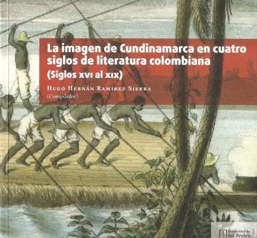 La imagen de Cundinamarca en cuatro siglos de literatura colombiana (Siglos XVI al XIX)