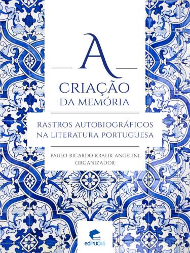 A CRIAÇÃO DA MEMÓRIA:  rastros autobiográficos na literatura portuguesa