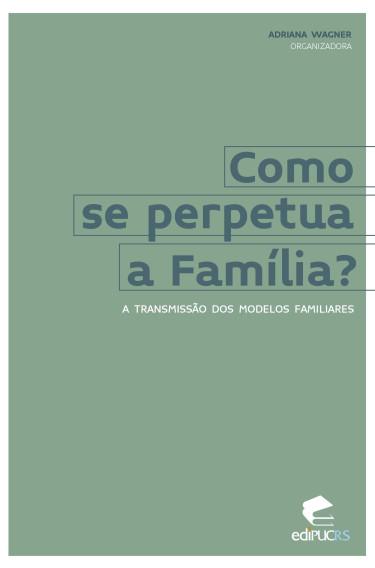 Como se perpetua a família?: a transmissão dos modelos familiares