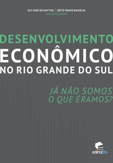 DESENVOLVIMENTO ECONÔMICO NO RIO GRANDE DO SUL Já não somos o que éramos?