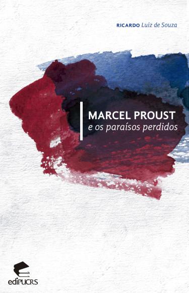 Marcel Proust e os paraísos perdidos