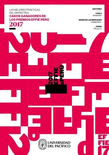 Las mejores prácticas del Marketing. Casos ganadores de los Premios EFFIE Perú 2017