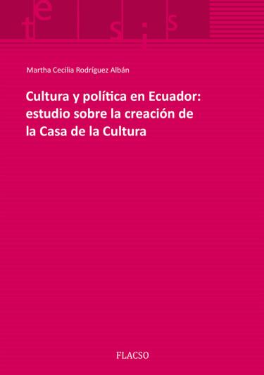Cultura y política en Ecuador: estudio sobre la creación de la Casa de la Cultura
