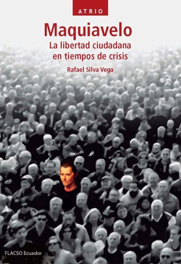 Maquiavelo. La libertad ciudadana en tiempos de crisis
