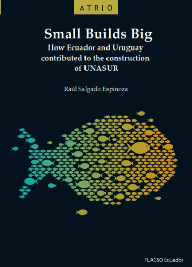 Small Builds Big. How Ecuador and Uruguay contributed to the construction of UNASUR
