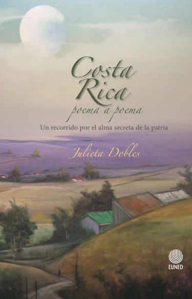 Costa Rica poema a poema. Un recorrido por el alma secreta de la patria
