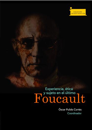 Experiencia, ética y sujeto en el último Foucault