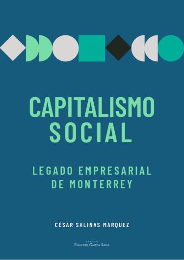 Capitalismo social. Legado empresarial de Monterrey