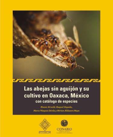 Las abejas sin aguijón y su cultivo en Oaxaca, México: con catálogo de especies
