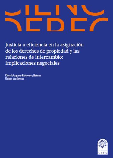 Justicia o eficiencia en la asignación de los derechos de propiedad y las relaciones de intercambio: implicaciones negociales