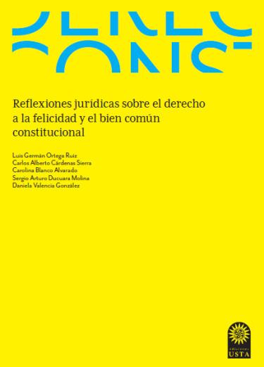 Reflexiones jurídicas sobre el derecho a la felicidad y el bien común constitucional