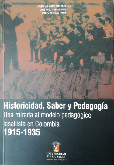 Historicidad, saber y pedagogía. Una mirada al modelo pedagógico lasallista en Colombia, 1915 ? 1935