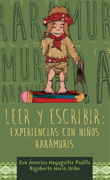 Leer y escribir. Experiencias con niños rarámuris