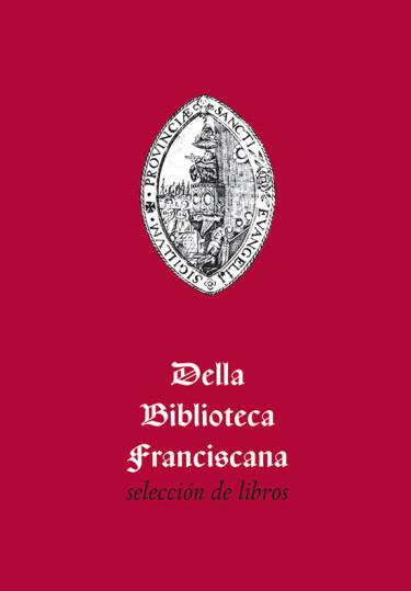 Della Biblioteca Franciscana. Selección de libros