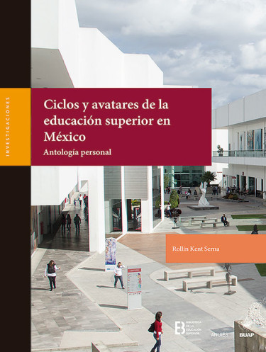 Ciclos y avatares de la educación superior en México. Antología personal