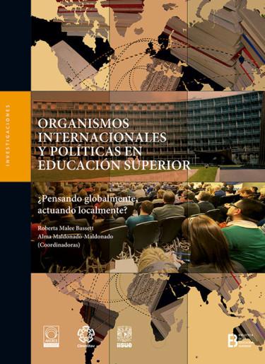 Organismos internacionales y políticas en educación superior. ¿Pensando globalmente, actuando localmente?