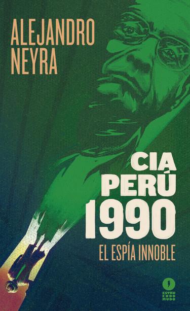 CIA Perú 1990. El espía innoble