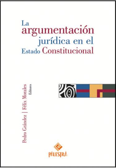 La argumentación jurídica en el Estado Constitucional